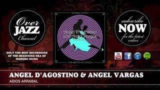 Angel D'agostino & Angel Vargas - Adios Arrabal (1941)