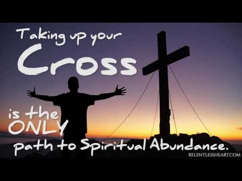 The Only Road to Spiritual Abundance is Through the Painful Cross