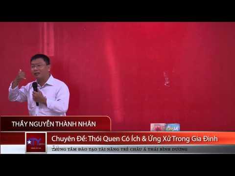 Thầy Nguyễn Thành Nhân - Chuyên Đề: Thói Quen Có Ích & Cách Ứng Xử Trong Gia Đình
