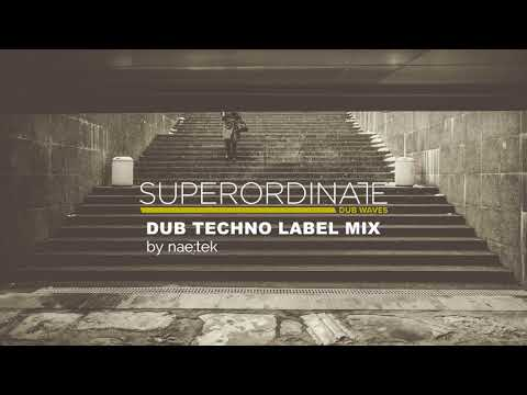 Superordinate Dub Waves Label Mix   By Nae Tek   Deep & Atmospheric Techno Music