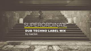 Superordinate Dub Waves Label Mix | By Nae Tek | Deep & Atmospheric Techno Music