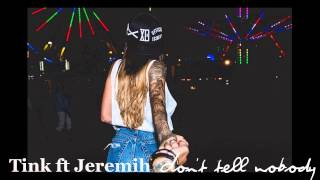 don t tell nobody tink ft jeremih