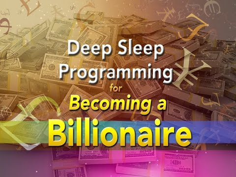 Deep Sleep Programming for Becoming a BILLIONAIRE - 4 HOURS - Super-Charged Affirmations