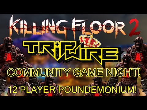 Killing Floor 2 | PLAYING WITH TRIPWIRE! - Community Game Night (12 Player Poundemonium!)