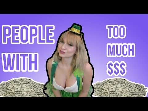 PEOPLE WITH TOO MUCH MONEY COMPILATION!
