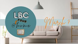 LBC@YOURHome - March 7th