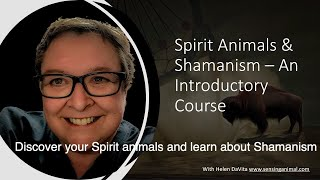 Spirit Animals And Shamanism - A New foundation course suitable for beginners