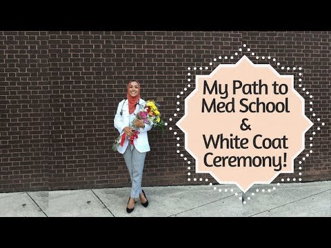 My Path to Med School & White Coat Ceremony!