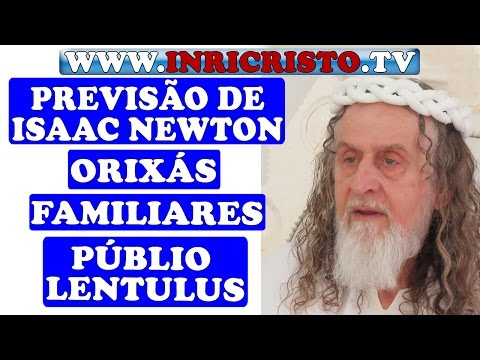 inricristo.tv-26/07/2014---previsão-de-isaac-newton,-orixás,-familiares,-judeus,-públio-lentulus