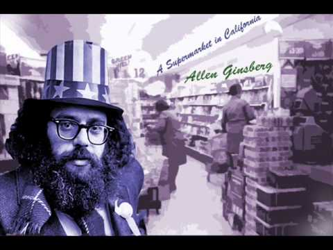 allen ginsberg a supermarket in california A supermarket in california is a poem by american poet allen ginsberg first published in howl and other poems in 1956 in the poem, the narrator imagines visiting a supermarket in california where he finds federico garcía lorca and walt whitman shopping.