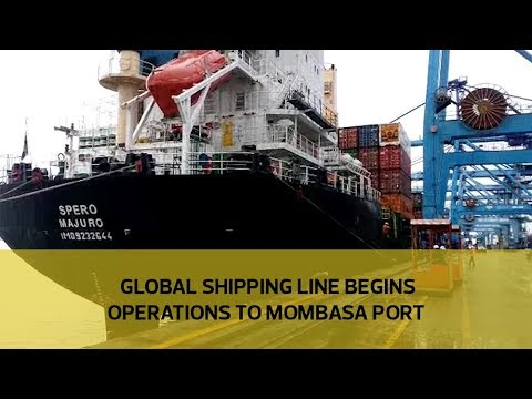 Global shipping line begins operations to Mombasa port