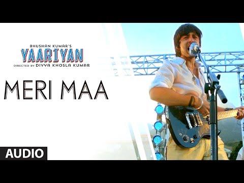 MERI MAA FULL SONG (AUDIO) | YAARIYAN | HIMANSH KOHLI, RAKUL PREET