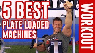 5 BEST Plate Loaded Machines [Plate Loaded WORKOUT]