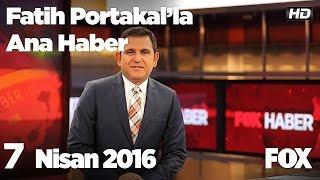 7 Nisan 2016 Fatih Portakal ile FOX Ana Haber