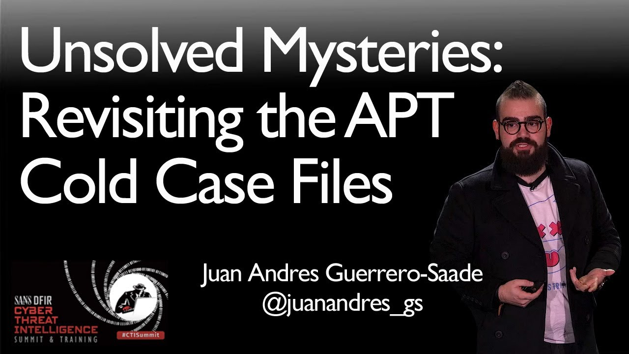 Unsolved Mysteries – Revisiting the APT Cold Case Files - SANS CTI Summit  2019