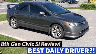 2007 Civic SI Review! Best Daily Driver?