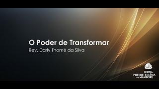 O Poder de Transformar | Rev. Darly Thomé da Silva
