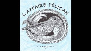 L'Affaire Pélican - Le Moins Pire (Full EP - 2017)