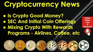Cryptocurrency News - Is Crypto Good Money? SEC And Initial Coin Offerings. Crypto And Rewards Prgms
