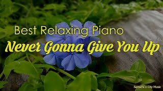 Never Gonna Give You Up 👋 Best relaxing piano, Beautiful Piano Music | City Music