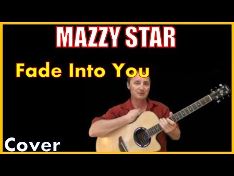 Fade Into You Mazzy Star Lyrics And Cover