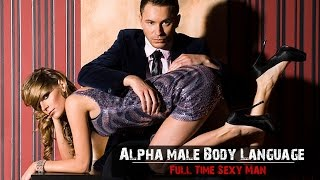 alpha male body language learn how to be sexier