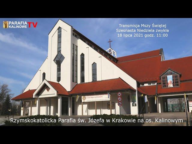 18.07.2021 g. 11:00  MSZA ŚWIĘTA - Szesnasta Niedziela zwykła - PARAFIA ŚW. JÓZEFA OS. KALINOWE