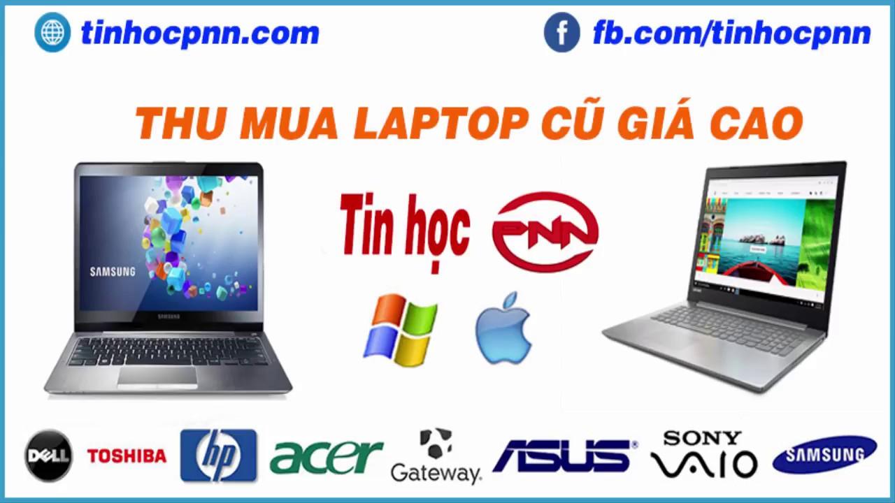 Thu mua laptop cu gia cao | Tin học PNN