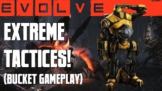 EXTREME TACTICS! (Bucket Gameplay) - Evolve Alpha (PC)
