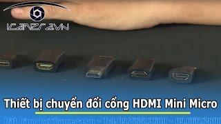 Phích cắm chuyển đổi HDMI nối dài, chuyển HDMI ra MIni HDMI Micro các loại