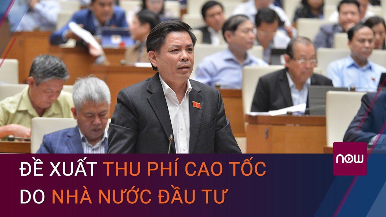 Bộ trưởng Nguyễn Văn Thể đề xuất thu phí cao tốc do nhà nước đầu tư   VTC Now