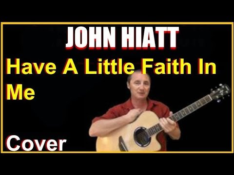 Have A Little Faith In Me Acoustic Guitar Cover John Hiatt Chords Lyrics Sheet