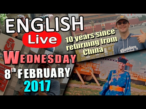 Learn English live lesson- 8th Feb 2017 - 10 years since returning from China - Learn English Live