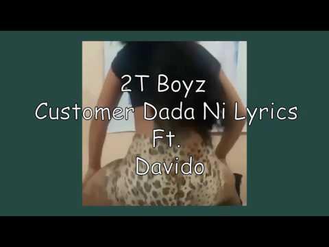 2T-Boyz-ft.-Davido-Customer-Dada-Ni-Remix [Video Official Lyrics]
