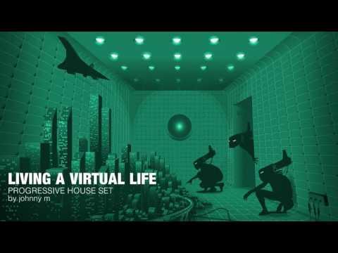Living A Virtual Life | Progressive House Set | 2017 Mixed By Johnny M