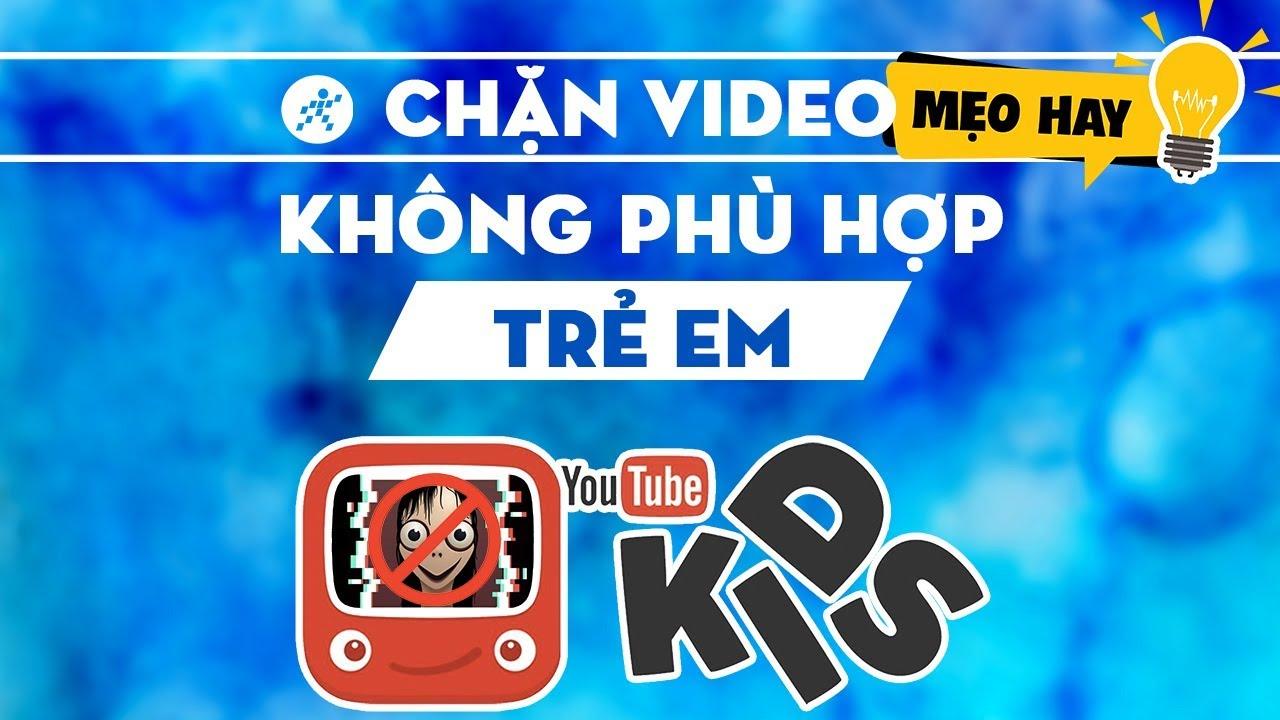 Cách ngăn chặn các video không phù hợp với trẻ em trên YouTube