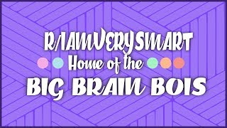 Big Brain Bois | r/iamverysmart Top Posts | Reddit