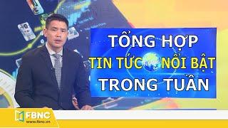 Tổng hợp tin tức Việt Nam nổi bật nhất trong tuần | Bản tin cuối tuần ngày 26/4/2020