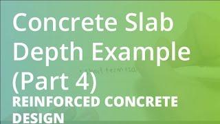 Concrete Slab Depth Example (Part 4) | Reinforced Concrete Design