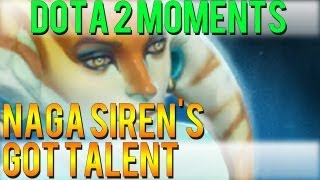 One of DoubleClickDota2's most viewed videos: Dota 2 Moments - Naga Siren's Got Talent