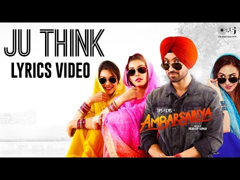 Ju Think Lyrics Video - Ambarsariya | Punjabi Songs 2016 | Diljit Dosanjh, Navneet, Monica