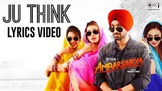 Ju Think Lyrics Video - Ambarsariya   Punjabi Songs 2016   Diljit Dosanjh, Navneet, Monica