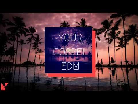 your GOSPEL edm 2017 #3 Deep House Mix (Best Christian EDM Remixes in the Mix)