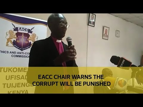 EACC chair warns the corrupt will be punished