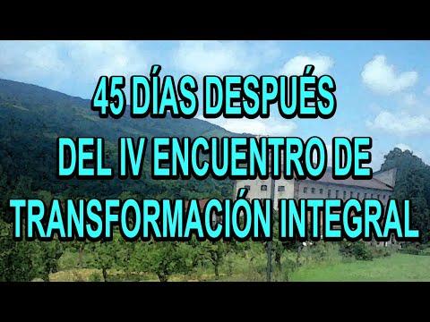 45 DÍAS DESPUÉSDEL IV ENCUENTRO DE TRANSFORMACIÓN INTEGRAL