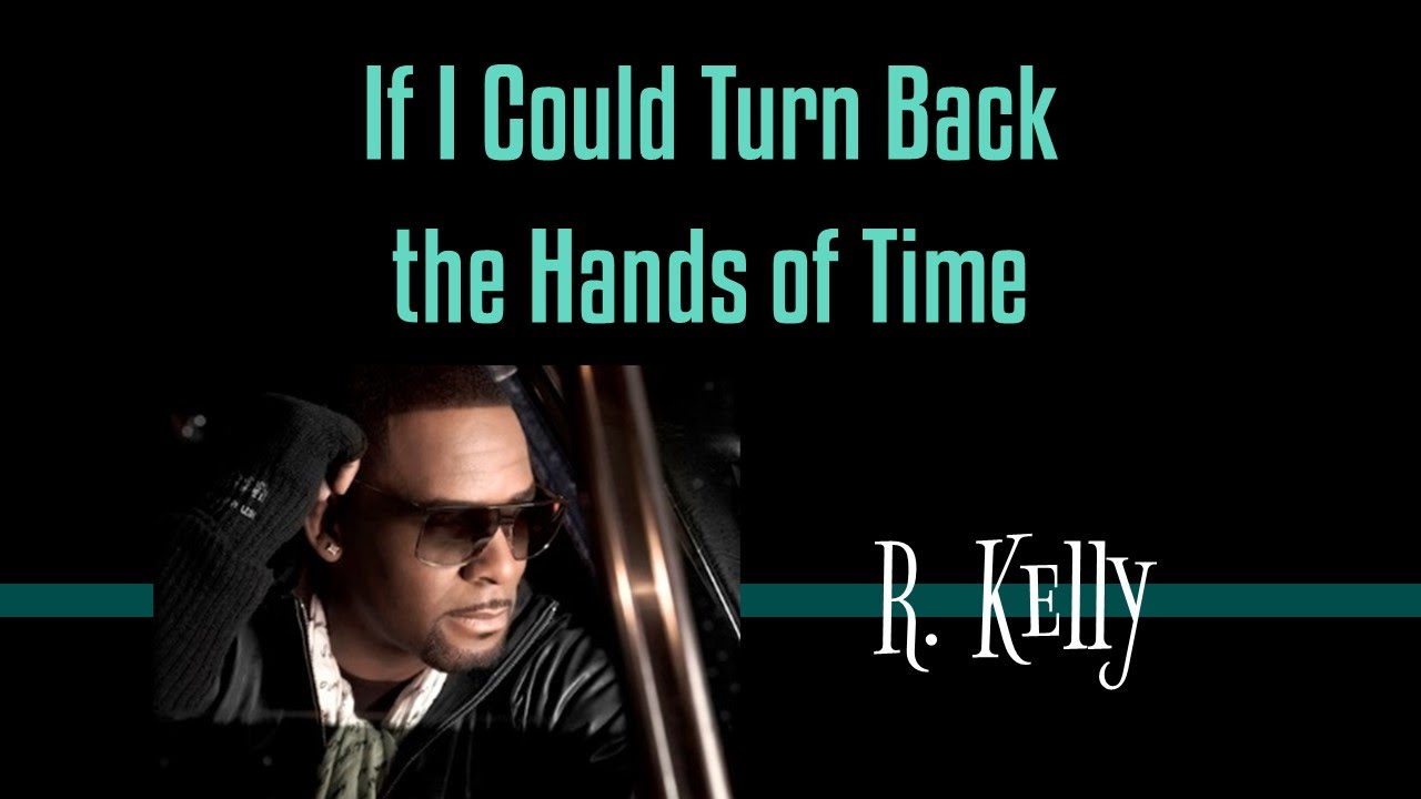 Share R Kelly - If i could turn back the hands of time with friends