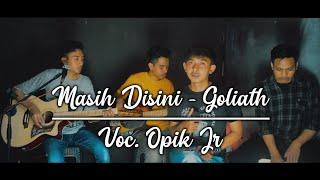 Masih disini - Goliath ||cover by GHARDIKA RECORD voc Opik jr