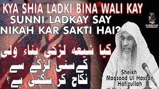 Kya shia ladki bina wali kay sunni ladkay say nikah kar sakti hai | sheikh maqsood ul hasan faizi