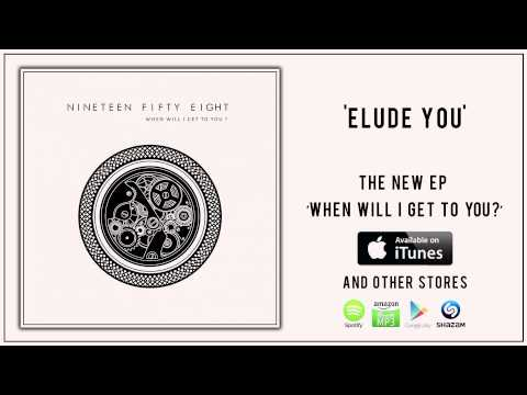 Nineteen Fifty Eight -- Elude you