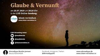 Islam Verstehen - Glaube und Vernunft   25.07.2019